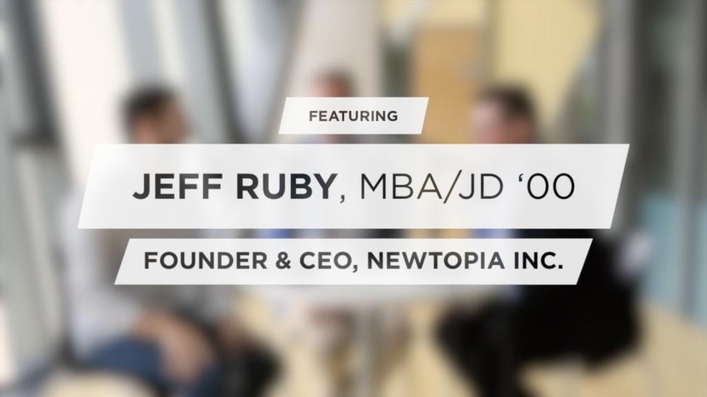 Featuring Jeff Ruby, MBA/JD '00, Founder & CEO, Newtopia Inc.
